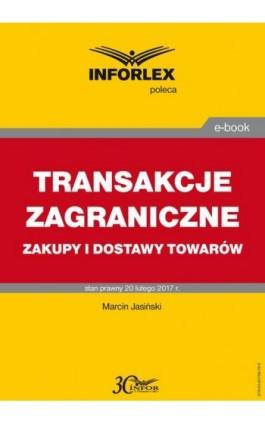 TRANSAKCJE ZAGRANICZNE zakupy i dostawy towarów - Marcin Jasiński - Ebook - 978-83-65789-26-6