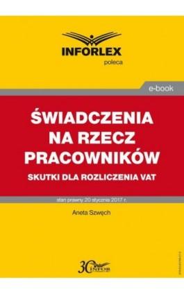 Świadczenia na rzecz pracowników – skutki dla rozliczenia VAT - Aneta Szwęch - Ebook - 978-83-65789-27-3