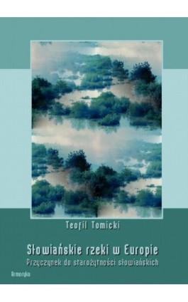 Słowiańskie rzeki w Europie. Przyczynek do starożytności słowiańskich - Teofil Tomicki - Ebook - 978-83-8064-366-6