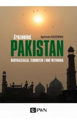 Zrozumieć Pakistan - Agnieszka Kuszewska - Ebook - 978-83-01-18650-0