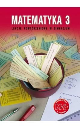 Matematyka 3. Lekcje powtórzeniowe w gimnazjum - Marzenna Grochowalska - Ebook - 978-83-7420-385-2