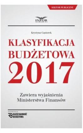 Klasyfikacja budżetowa 2017 - Krystyna Gąsiorek - Ebook - 978-83-7440-978-0