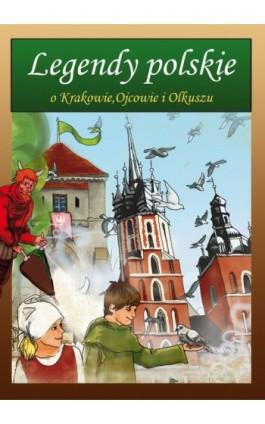 Legendy polskie o Krakowie, Ojcowie i Olkuszu - Małgorzata Korczyńska - Ebook - 978-83-7898-402-3