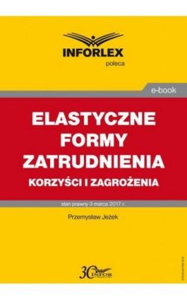ELASTYCZNE FORMY ZATRUDNIENIA korzyści i zagrożenia - Przemysław Jeżek - Ebook - 978-83-65789-35-8