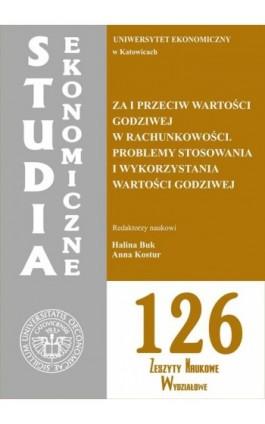 Za i przeciw wartości godziwej w rachunkowości. Problemy stosowania i wykorzystania wartości godziwej. SE 126 - Ebook