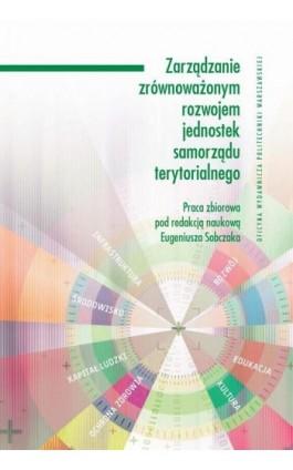 Zarządzanie zrównoważonym rozwojem jednostek samorządu terytorialnego - Ebook - 978-83-7814-570-7