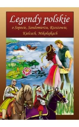Legendy polskie o Sopocie, Sandomierzu, Rzeszowie, Kielcach, Mikołajkach - Małgorzata Korczyńska - Ebook - 978-83-7898-495-5