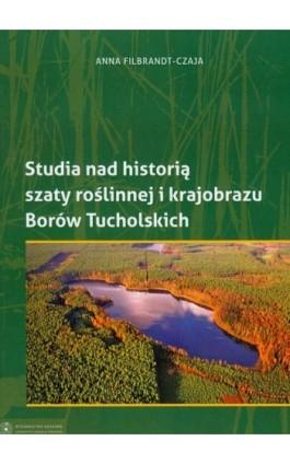 Studia nad historią szaty roślinnej i krajobrazu Borów Tucholskich - Anna Filbrandt-Czaja - Ebook - 978-83-231-2372-9