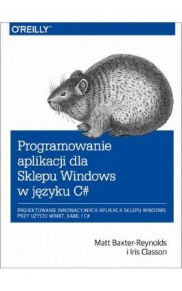 Programowanie aplikacji dla Sklepu Windows w C# - Matt Baxter-Reynolds - Ebook - 978-83-7541-218-5