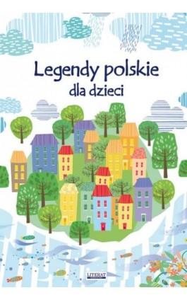 Legendy polskie dla dzieci - Małgorzata Korczyńska - Ebook - 978-83-7774-600-4