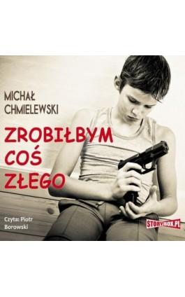 Zrobiłbym coś złego - Michał Chmielewski - Audiobook - 978-83-7927-267-9