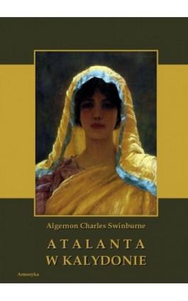 Atalanta w Kalydonie - Algernon Charles Swinburne - Ebook - 978-83-8064-164-8