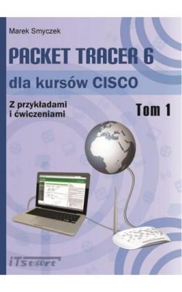 Packet Tracer 6 dla kursów CISCO - tom I - Marek Smyczek - Ebook - 978-83-61173-77-9