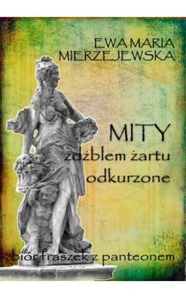 Mity źdźbłem żartu odkurzone - Ewa Mierzejewska - Ebook - 978-83-62480-87-6