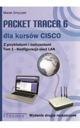 Packet Tracer 6 dla kursów CISCO Tom 1 wydanie 2 rozszerzone - Marek Smyczek - Ebook - 978-83-61173-83-0