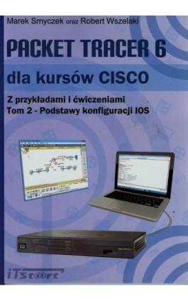 Packet Tracer 6 dla kursów CISCO Tom 2 - Marek Smyczek - Ebook - 978-83-61173-85-4