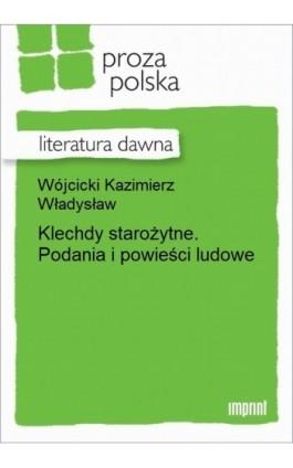 Klechdy starożytne. Podania i powieści ludowe - Kazimierz Władysław Wójcicki - Ebook - 978-83-270-2610-1