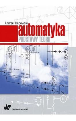 Automatyka. Podstawy teorii - Andrzej Dębowski - Ebook - 978-83-01-18596-1