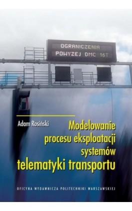 Modelowanie procesu eksploatacji systemów telematyki transportu - Adam Rosiński - Ebook - 978-83-7814-569-1