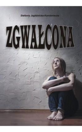 Zgwałcona - Stefania Jagielnicka-Kamieniecka - Ebook - 978-83-7900-134-7
