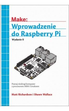 Wprowadzenie do Raspberry Pi, wyd. II - Matt Richardson, Shawn Wallace - Ebook - 978-83-7541-326-7
