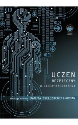 Uczeń bezpieczny w cyberprzestrzeni - Ebook - 978-83-65682-22-2