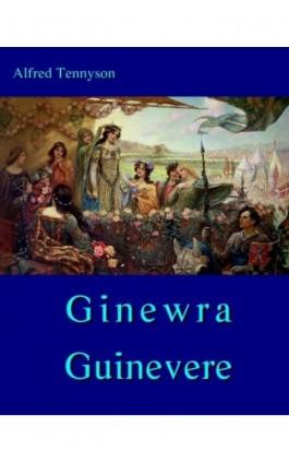 Ginewra - Guinevere - Alfred Tennyson - Ebook - 978-83-7950-155-7