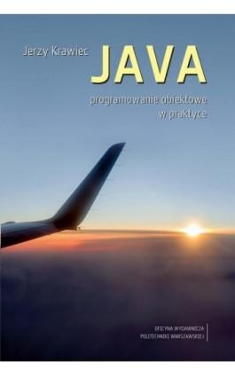 JAVA. Programowanie obiektowe w praktyce - Jerzy Krawiec - Ebook - 978-83-7814-746-6