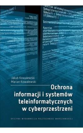Ochrona informacji i systemów teleinformatycznych w cyberprzestrzeni - Jakub Kowalewski - Ebook - 978-83-7814-723-7