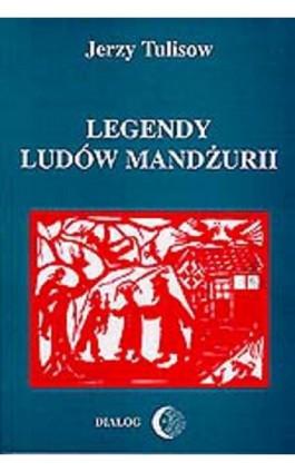 Legendy ludów Mandżurii. Tom II - Jerzy Tulisow - Ebook - 978-83-8002-048-1