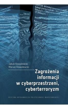 Zagrożenia informacji w cyberprzestrzeni, cyberterroryzm - Jakub Kowalewski - Ebook - 978-83-7814-720-6
