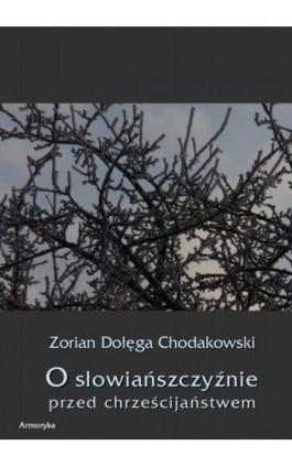 O Słowiańszczyźnie przed chrześcijaństwem - Zorian Dołęga Chodakowski - Ebook - 978-83-7950-276-9
