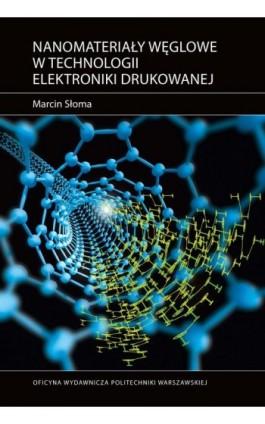 Nanomateriały węglowe w technologii elektroniki drukowanej - Marcin Słoma - Ebook - 978-83-7814-731-2