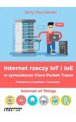 Internet rzeczy IoT i IoE w symulatorze Cisco Packet Tracer - Praktyczne przykłady i ćwiczenia - Jerzy Kluczewski - Ebook - 978-83-61173-97-7