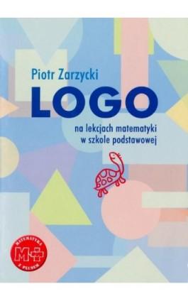 Logo na lekcjach matematyki w szkole podstawowej - Piotr Zarzycki - Ebook - 978-83-7420-380-7