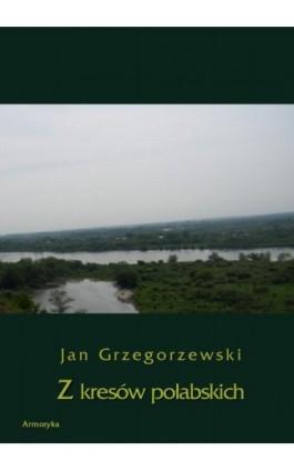 Z kresów połabskich - Jan Grzegorzewski - Ebook - 978-83-7950-279-0