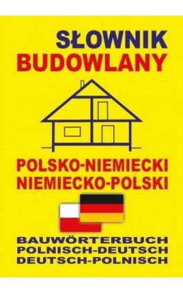Słownik budowlany polsko-niemiecki niemiecko-polski - Praca zbiorowa - Ebook - 978-83-944567-6-4