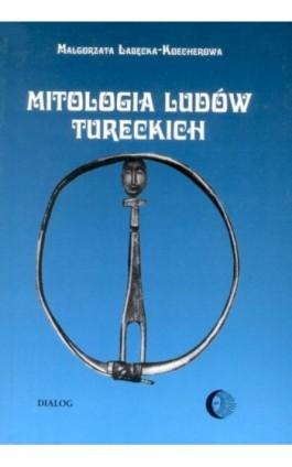 Mitologia ludów tureckich - Małgorzata Łabęcka-Koecherowa - Ebook - 978-83-8002-361-1