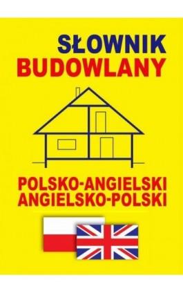 Słownik budowlany polsko-angielski - angielsko-polski - Jacek Gordon - Ebook - 978-83-944567-7-1