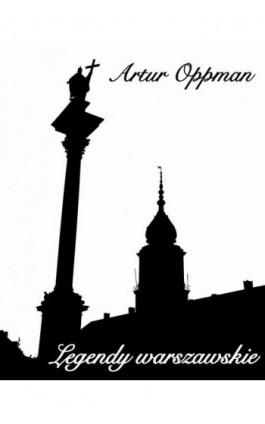 Legendy warszawskie (edycja ilustrowana) - Artur Oppman - Ebook - 978-83-934711-2-6