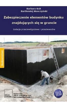Zabezpieczenie elementów budynku znajdujących się w gruncie. - Barbara Ksit - Ebook - 978-83-7537-154-3