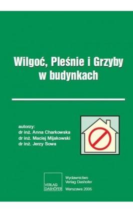 Wilgoć, Pleśnie i Grzyby w budynkach - Anna Charkowska, - Ebook - 978-83-7537-126-0