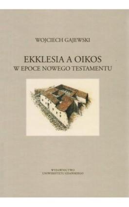 Ekklesia a oikos w epoce Nowego Testamentu - Wojciech Gajewski - Ebook - 978-83-7865-055-3