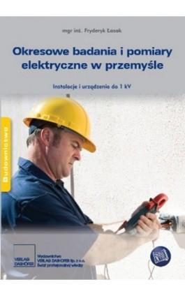 Okresowe badania i pomiary elektryczne w przemyśle. - Fryderyk Łasak - Ebook - 978-83-7537-166-6