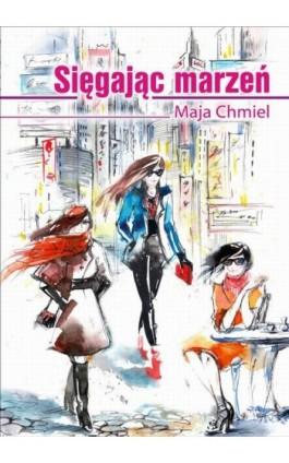 Sięgając marzeń - Maja Chmiel - Ebook - 978-83-7900-585-7