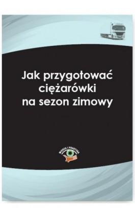 Jak przygotować ciężarówki na sezon zimowy - Bogdan Kowalski - Ebook - 978-83-269-4493-2