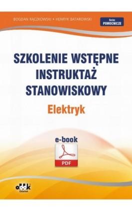 Szkolenie wstępne Instruktaż stanowiskowy Elektryk - Henryk Batarowski - Ebook - 978-83-7804-441-3