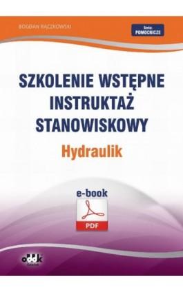 Szkolenie wstępne Instruktaż stanowiskowy Hydraulik - Bogdan Rączkowski - Ebook - 978-83-7804-442-0