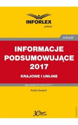 INFORMACJE PODSUMOWUJĄCE 2017 krajowe i unijne - Aneta Szwęch - Ebook - 978-83-65789-49-5