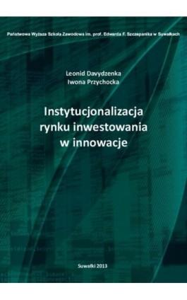 Instytucjonalizacja rynku inwestowania w innowacje - Leonid Davydzenka - Ebook - 978-83-934340-2-2